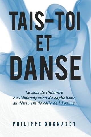 Tais-toi et danse: Le sens de l'histoire ou l'émancipation du capitalisme au détriment de celle de