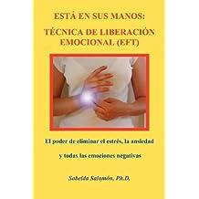 Est?en sus Manos: Técnica de Liberación Emocional (EFT): El poder de eliminar el estrés, la ansiedad y todas las emociones negativas (Spanish Edition) by Salomon Ph.D., Sobeida (2009) Paperback