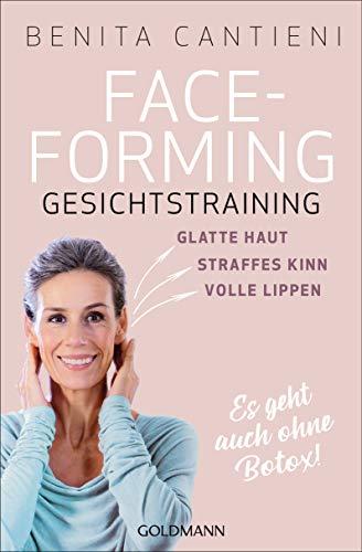 Faceforming - Gesichtstraining: glatte Haut - straffes Kinn - volle Lippen - Es geht auch ohne Botox!