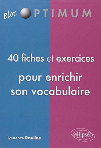 40 Fiches & Exercices pour Enrichir Son Vocabulaire par Laurence Rauline