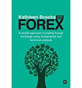 [(Kathleen Brooks on Forex: A Simple Approach to Trading Foreign Exchange Using Fundamental and Technical Analysis)] [Author: Kathleen Brooks] published on (April, 2013)