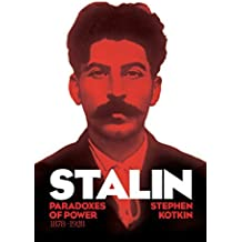 Stalin, Vol. I: Paradoxes of Power, 1878-1928 by Stephen Kotkin (2014-10-23)
