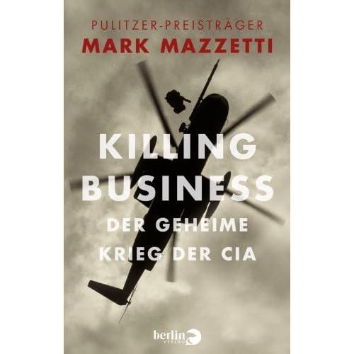 Killing Business. Der geheime Krieg der CIA by Mark Mazzetti (2013-09-17)