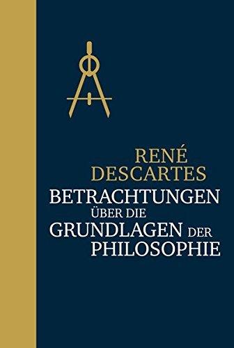 Betrachtungen über die Grundlagen der Philosophie: Halbleinen by René Descartes (2016-02-29)
