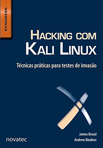 Hacking com Kali Linux: Técnicas práticas para testes de invasão (Portuguese Edition) por James Broad