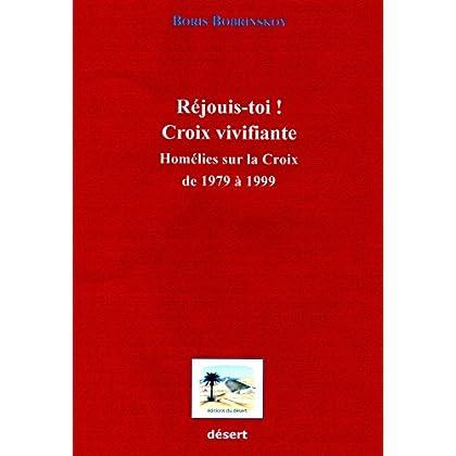 Réjouis-toi! Croix Vivifiante: Homélies sur la Croix de 1979 à 1999