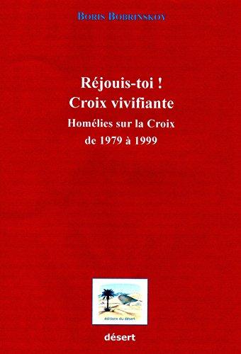 Réjouis-toi! Croix Vivifiante: Homélies sur la Croix de 1979 à 1999 par Boris Bobrinskoy