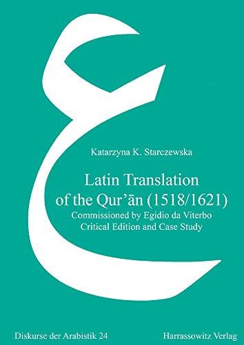 Latin Translation of the Qur'ān (1518/1621): Commissioned by Egidio da Viterbo. Critical Edition and Case Study (Diskurse der Arabistik, Band 24) (Frühen Schriften Der Kirche)