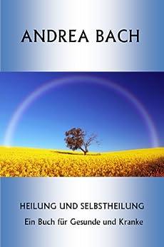 Heilung und Selbstheilung. Ein Buch für Gesunde und Kranke.