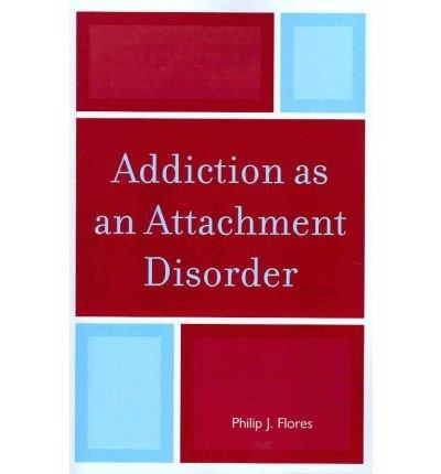 [ Addiction as an Attachment Disorder ] [ ADDICTION AS AN ATTACHMENT DISORDER ] BY Flores, Philip J. ( AUTHOR ) Dec-22-2011 Paperback