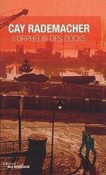 L'Orphelin des Docks de Cay Rademacher