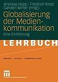 Globalisierung der Medienkommunikation: Eine Einführung (Medien Kultur Kommunikation)