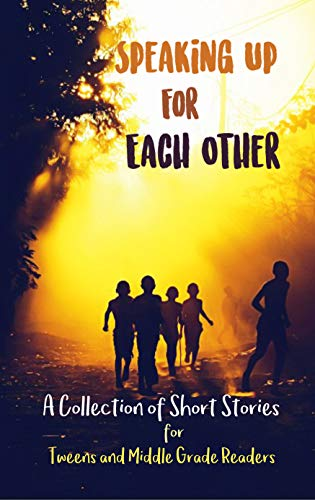 Beauchamp Sammlung (Speaking Up for Each Other: A Collection of Short Stories for Tweens and Middle Grade Readers (English Edition))