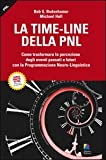 La time-line della PNL. Come trasformare la percezione degli eventi passati e futuri con la programmazione neuro-lingusitica
