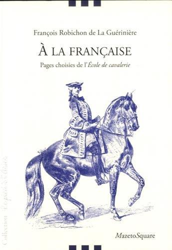 A la franaise : Pages choisies de l'Ecole de cavalerie