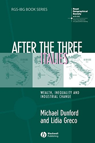 After the Three Italies: Wealth, Inequality and Industrial Change (RGS-IBG Book Series)