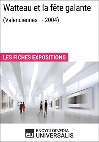 Watteau et la fête galante (Valenciennes - 2004): Les Fiches Exposition d'Universalis par Encyclopaedia Universalis
