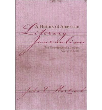 [(A History of American Literary Journalism: The Emergence of a Modern Narrative Form)] [Author: John C. Hartsock] published on (January, 2001)