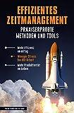 Effizientes Zeitmanagement - Praxiserprobte Methoden und Tools: Mehr Effizienz...
