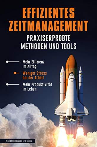 Effizientes Zeitmanagement - Praxiserprobte Methoden und Tools: Mehr Effizienz im Alltag, weniger Stress bei der Arbeit, mehr Produktivität im Leben (effizient. 1)