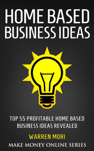 home based business ideas top 55 profitable home based business