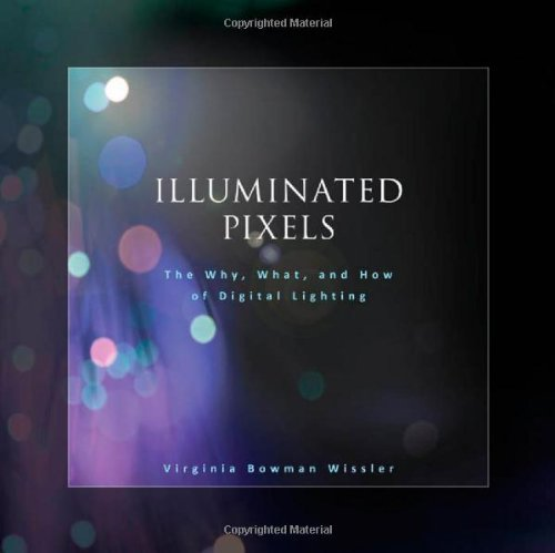 Illuminated Pixels: The Why, What, and How of Digital Lighting (Book & CD) by Wissler, Virginia (August 13, 2012) Paperback