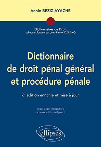 Dictionnaire de Droit Pénal Général et Procédure Pénale par Annie Beziz-Ayache