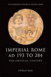 Imperial Rome Ad 193 to 284: The Critical Century (Edinburgh History of Ancient Rome)