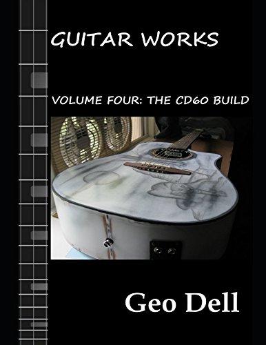 Guitar Works Volume Four: The CD60 Build (Bridge Custom Guitar)