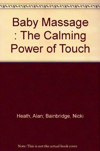Baby Massage : The Calming Power of Touch [Gebundene Ausgabe] by Alan; Bainbr...