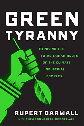 Green Tyranny: Exposing the Totalitarian Roots of the Climate Industrial Complex (English Edition)