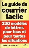 Le Guide du courrier facile : 220 modèles de lettres pour tous et pour toutes les situations...