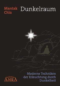 Dunkelraum: Moderne Techniken der Erleuchtung durch Dunkelheit (German Edition) by [Chia, Mantak]