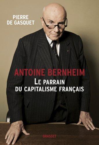 Antoine Bernheim : le parrain du capitalisme français (Documents Français) par Pierre de Gasquet