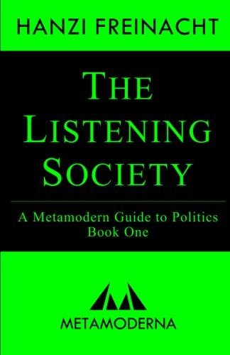 The Listening Society: A Metamodern Guide to Politics, Book One: Volume 1 (Metamodern Guides) por Hanzi Freinacht