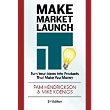 Make Market Launch IT: The Ultimate Product Creation System for Turning Your Ideas Into Income by Pam Hendrickson (2013-01-29)
