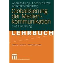 Globalisierung der Medienkommunikation: Eine Einführung (Medien • Kultur • Kommunikation)