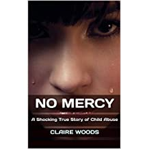No Mercy: A Shocking True Story of Child Abuse (English Edition)