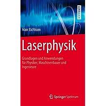 Laserphysik: Grundlagen und Anwendungen für Physiker, Maschinenbauer und Ingenieure