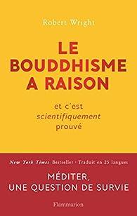 Le bouddhisme a raison par Robert Wright