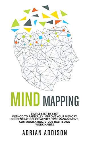 Mind Mapping: Simple Step by Step Method to Radically Improve Your Memory, Concentration, Creativity, Time Management, Communication, Study Habits and Work Habits (English Edition)