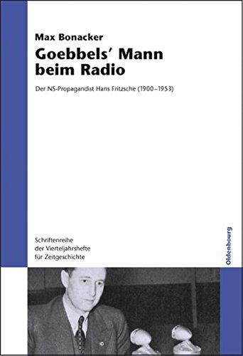 Goebbels` Mann beim Radio: Der NS-Propagandist Hans Fritzsche (1900-1953) (Schriftenreihe der Vierteljahrshefte für Zeitgeschichte, Band 94)