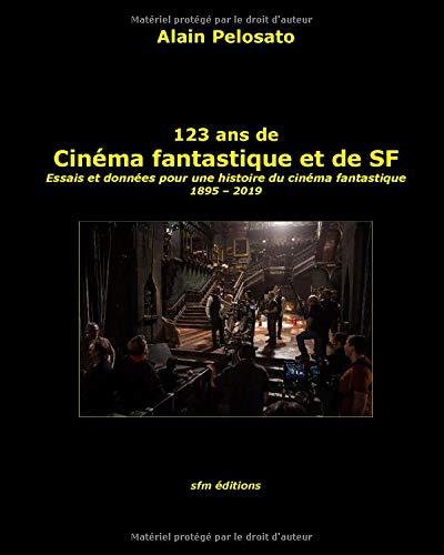 123 ans de cinéma fantastique et de SF: Essais et données pour une histoire du cinéma fantastique  1895 - 2019 par Alain Pelosato