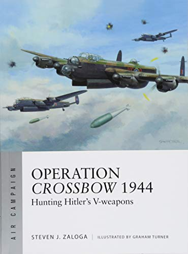 Operation Crossbow 1944: Hunting Hitler's V-weapons (Air Campaign, Band 5) -