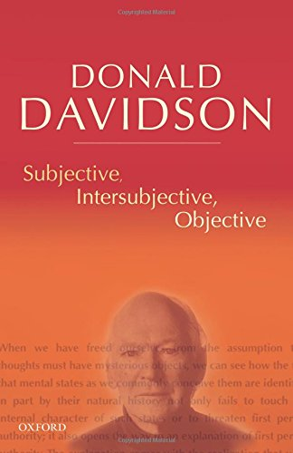 Subjective, Intersubjective, Objective: Philosophical Essays Volume 3 (The Philosophical Essays of Donald Davidson (5 Volumes))