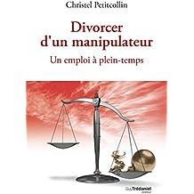 Divorcer d'un manipulateur : Un emploi à plein-temps (French Edition)