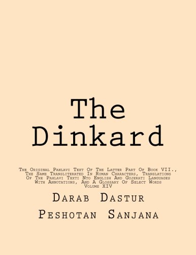The Dinkard: The Original Pahlavi Text Of The Latter Part Of Book VII., The Same Transliterated In Roman Characters, Translations Of The Pahlavi Texti ... And A Glossary Of Select Words: Volume 14 por Darab Dastur Peshotan Sanjana