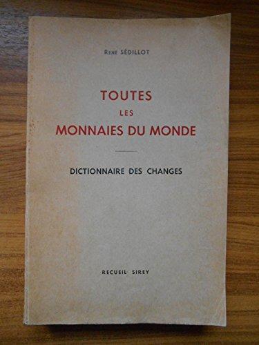 Toutes les monnaies du monde Dictionnaire des changes / René Sédillot / Réf48138 par René Sédillot