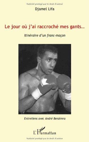Livre Jour Ou J'Ai Raccroche Mes Gants Itineraire d'un Franc Macon epub pdf