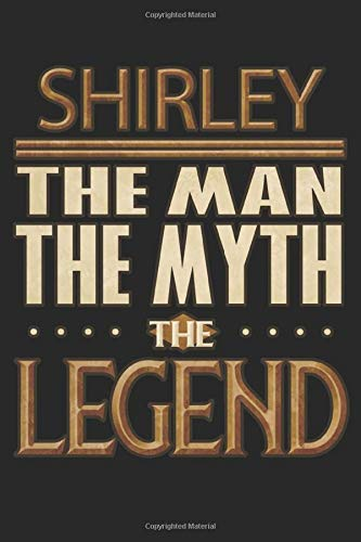 Shirley The Man The Myth The Legend: Shirley Notebook Journal 6x9 Personalized Customized Gift For Someones Surname Or First Name is Shirley -